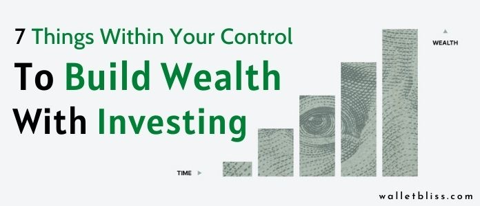 Here are 7 things within your control you should focus on if you want to build wealth with investing fast.