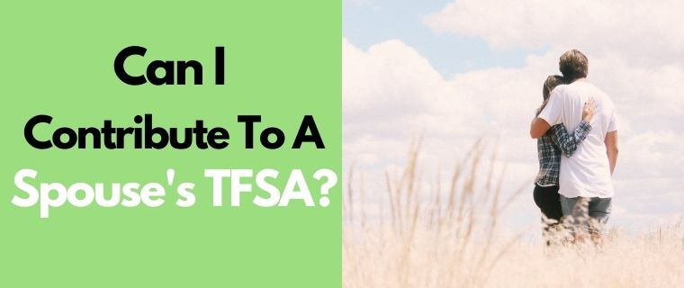 Learn if you can contribute to a spouse's TFSA