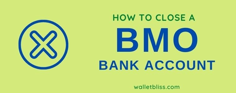 how to close a BMO bank account, including a checking account, and the fees